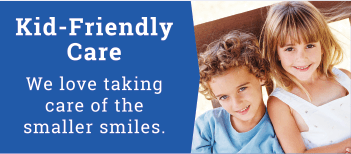 Kid-Friendly Care - We love taking care of the smaller smiles.